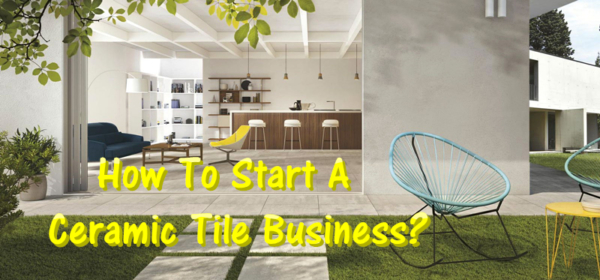 how to start a ceramic tile business